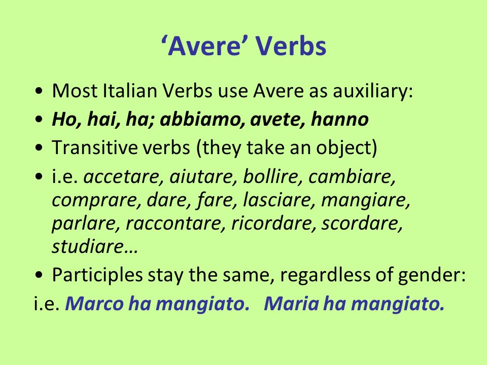 'Avere' Verbs Most Italian Verbs use Avere as auxiliary: