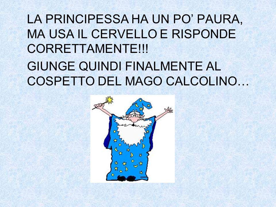 LA PRINCIPESSA HA UN PO' PAURA, MA USA IL CERVELLO E RISPONDE CORRETTAMENTE!!!