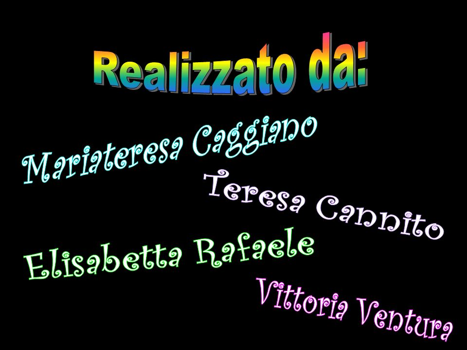 Realizzato da: Mariateresa Caggiano Teresa Cannito Elisabetta Rafaele Vittoria Ventura