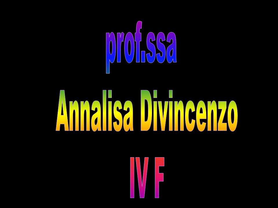 prof.ssa Annalisa Divincenzo IV F