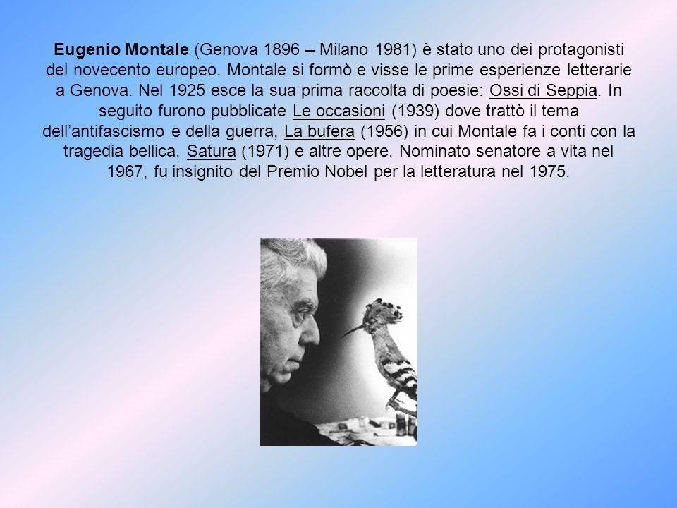 Eugenio Montale (Genova 1896 – Milano 1981) è stato uno dei protagonisti del novecento europeo.