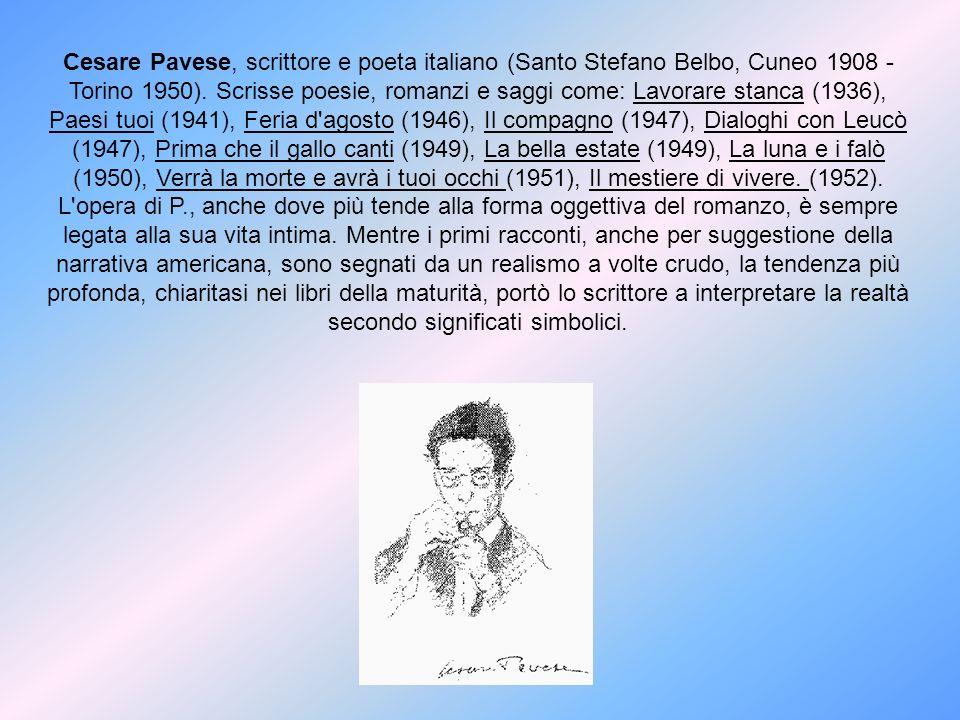 Cesare Pavese, scrittore e poeta italiano (Santo Stefano Belbo, Cuneo 1908 - Torino 1950).