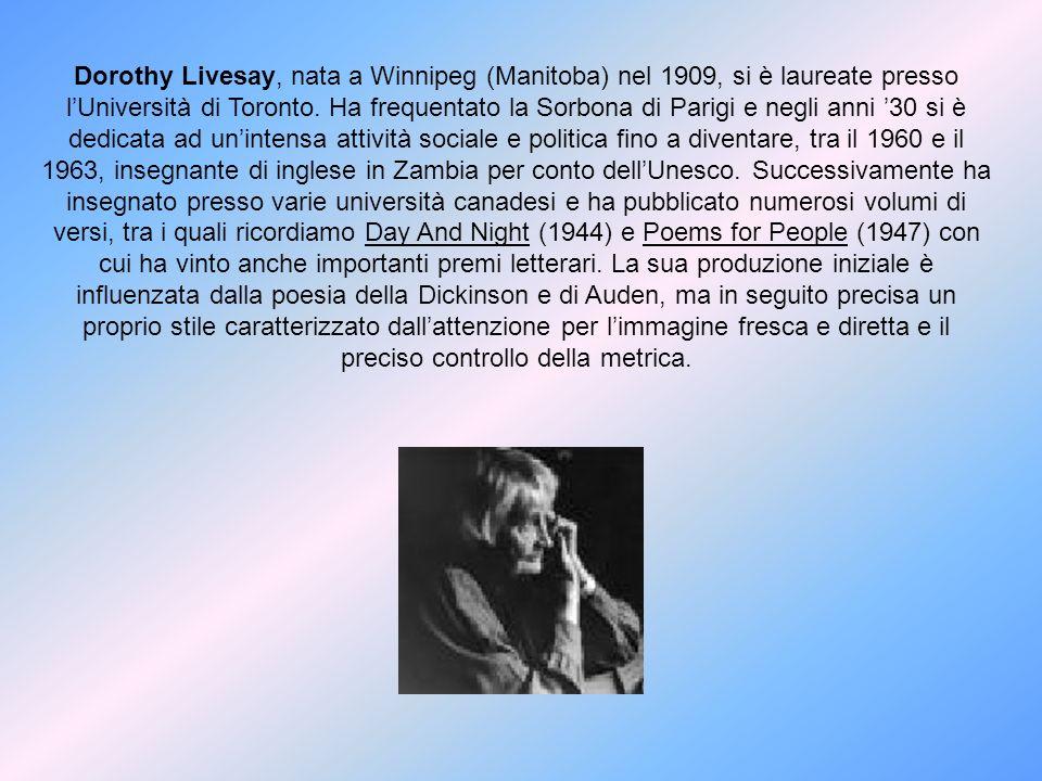 Dorothy Livesay, nata a Winnipeg (Manitoba) nel 1909, si è laureate presso l'Università di Toronto.