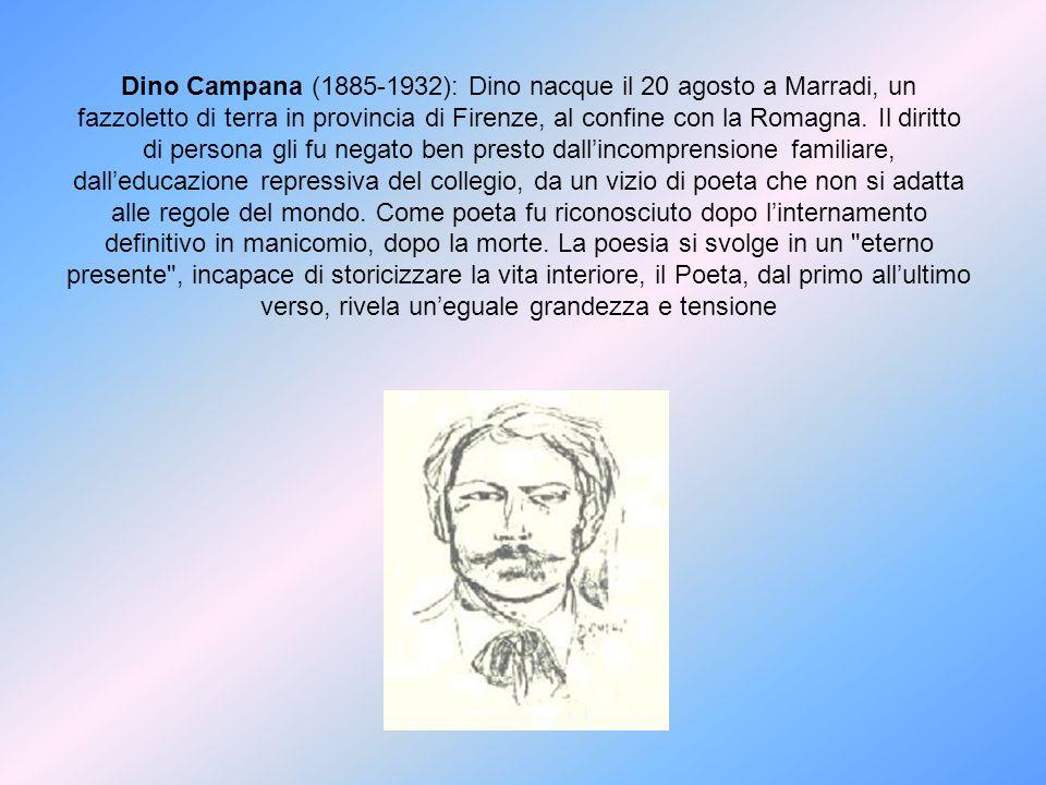 Dino Campana (1885-1932): Dino nacque il 20 agosto a Marradi, un fazzoletto di terra in provincia di Firenze, al confine con la Romagna.
