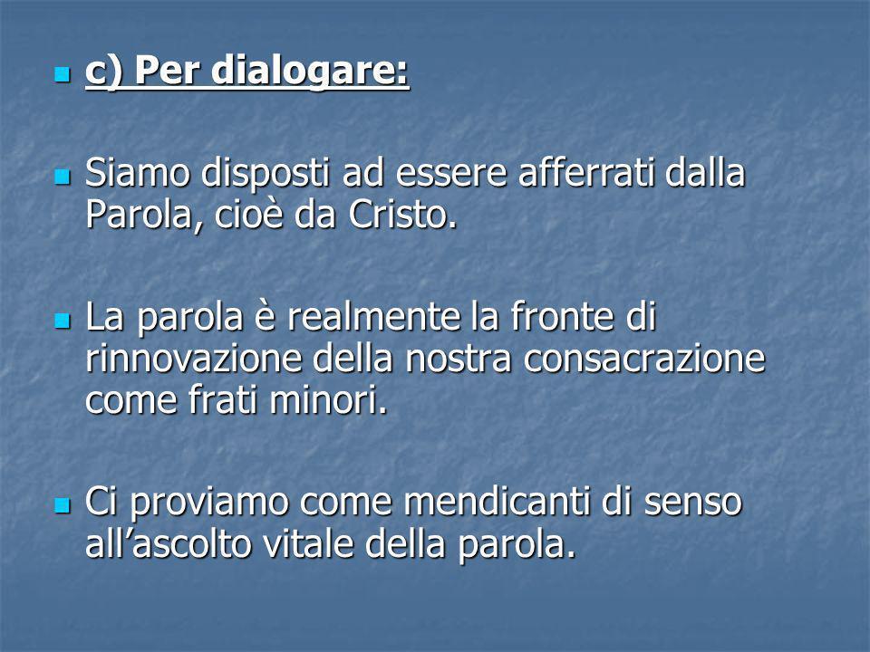 c) Per dialogare: Siamo disposti ad essere afferrati dalla Parola, cioè da Cristo.