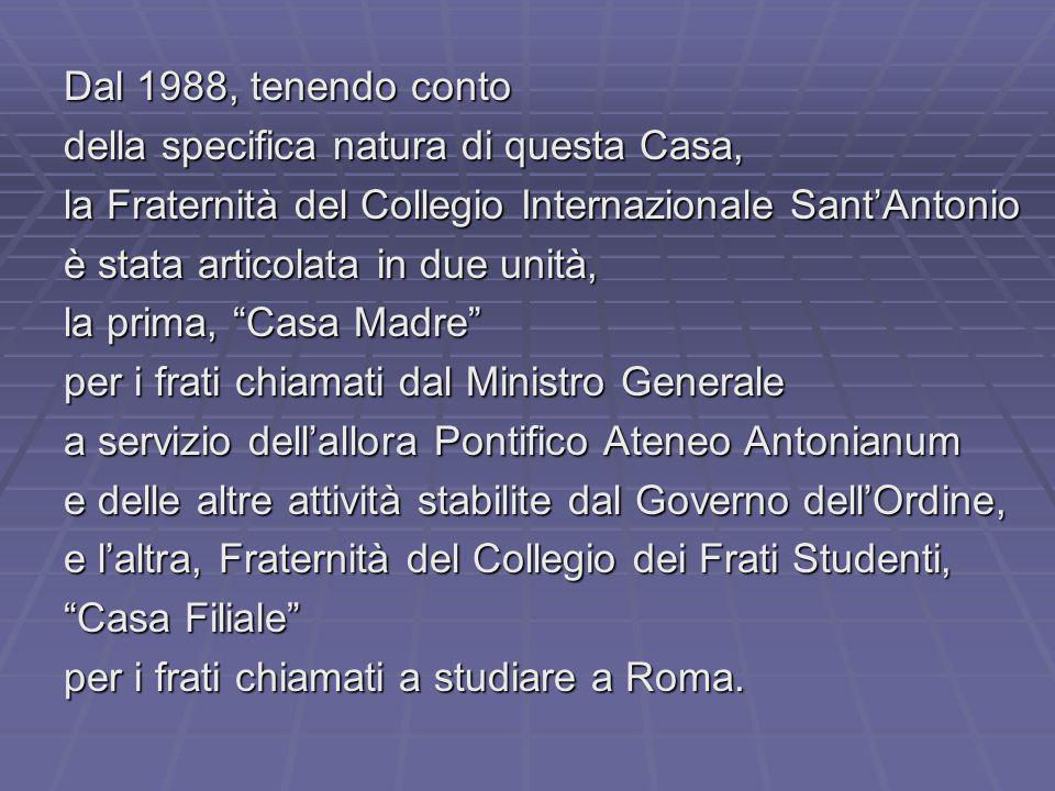 Dal 1988, tenendo conto della specifica natura di questa Casa, la Fraternità del Collegio Internazionale Sant'Antonio.