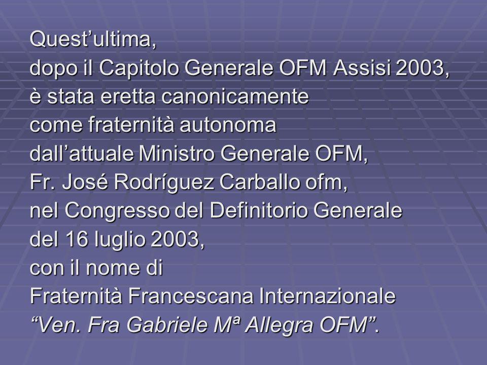 Quest'ultima, dopo il Capitolo Generale OFM Assisi 2003, è stata eretta canonicamente. come fraternità autonoma.