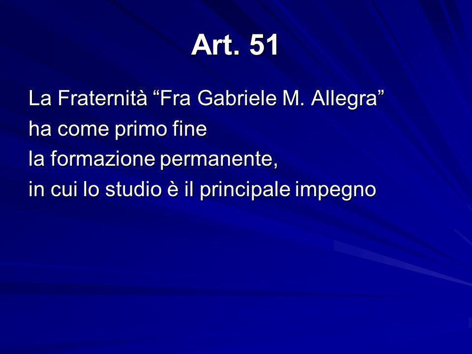 Art. 51 La Fraternità Fra Gabriele M. Allegra ha come primo fine