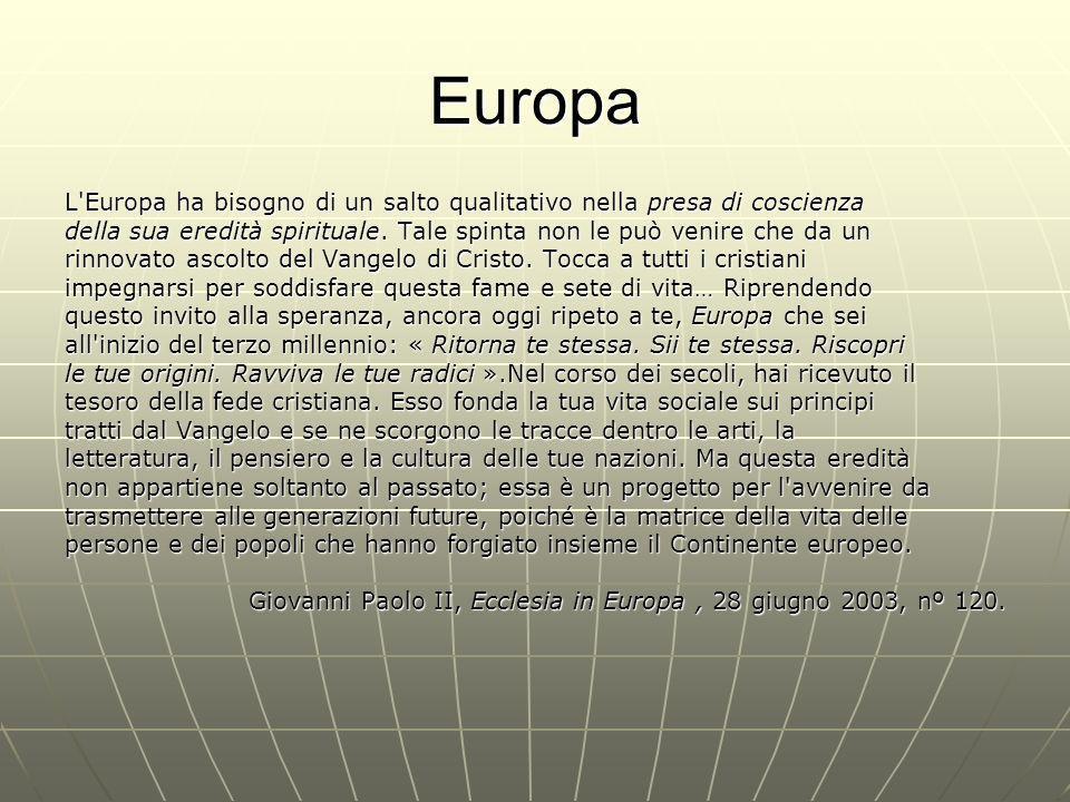 Europa L Europa ha bisogno di un salto qualitativo nella presa di coscienza. della sua eredità spirituale. Tale spinta non le può venire che da un.