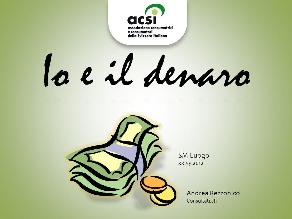 Io e il denaro SM Luogo xx.yy.2012 Andrea Rezzonico Consultati.ch