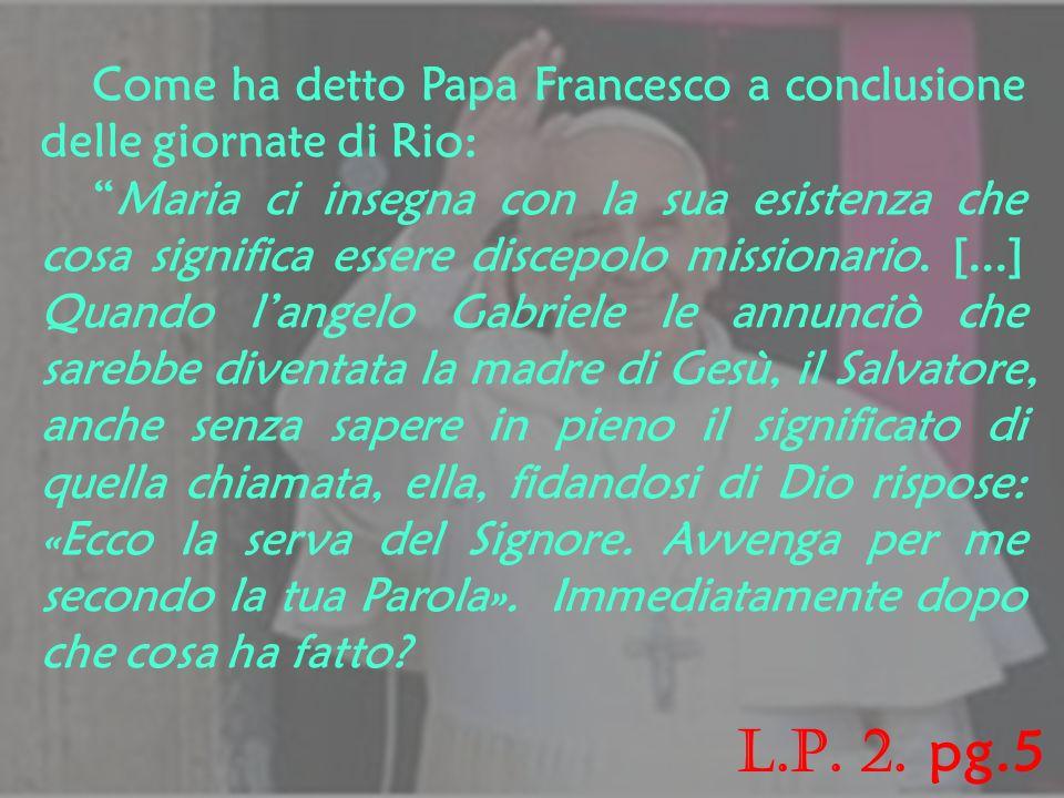 Come ha detto Papa Francesco a conclusione delle giornate di Rio: