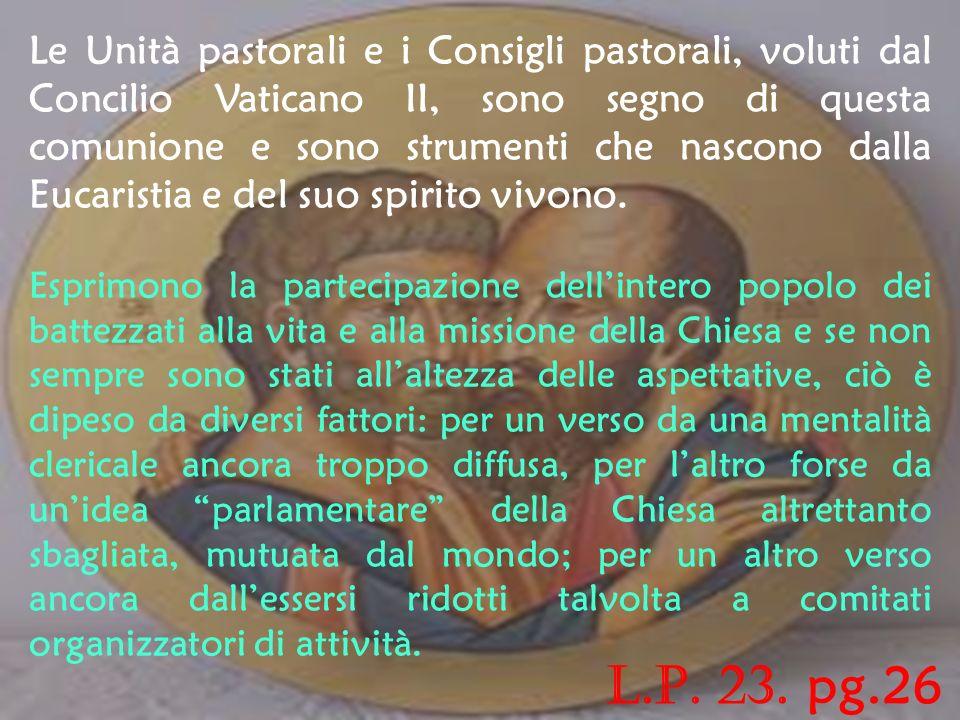 Le Unità pastorali e i Consigli pastorali, voluti dal Concilio Vaticano II, sono segno di questa comunione e sono strumenti che nascono dalla Eucaristia e del suo spirito vivono.