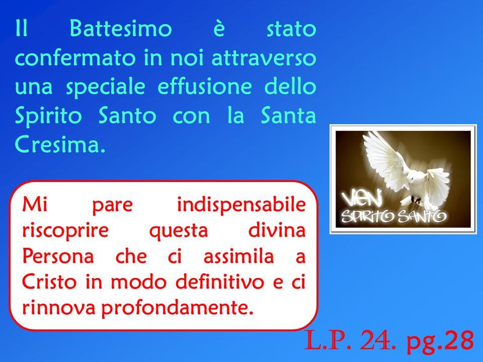 Il Battesimo è stato confermato in noi attraverso una speciale effusione dello Spirito Santo con la Santa Cresima.