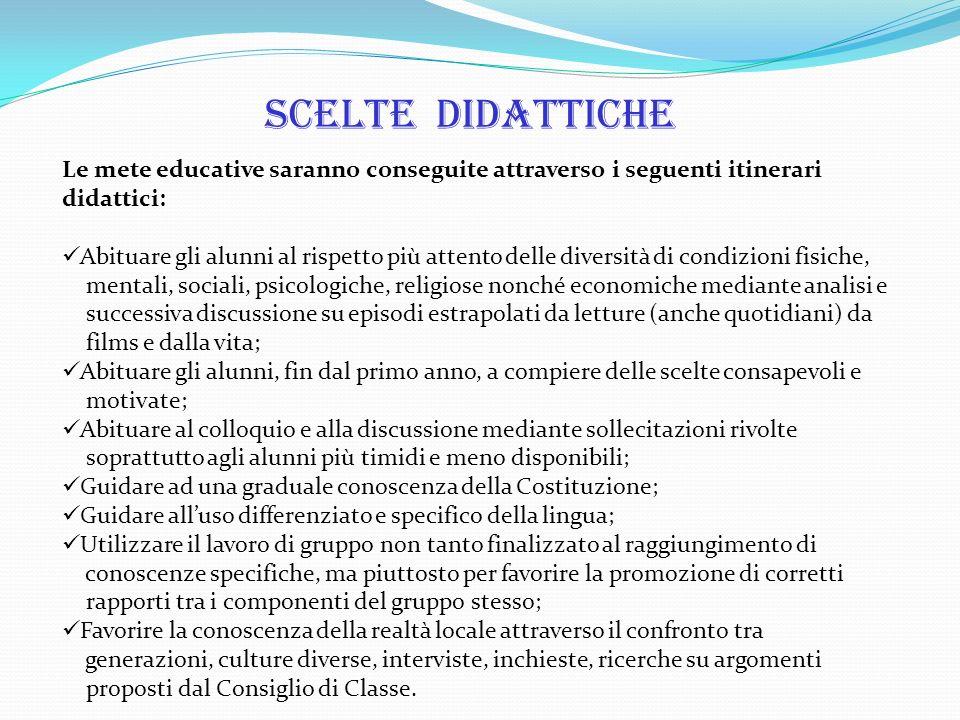 Scelte didattiche Le mete educative saranno conseguite attraverso i seguenti itinerari didattici: