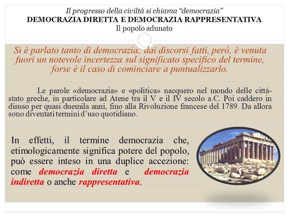 Il progresso della civiltà si chiama democrazia DEMOCRAZIA DIRETTA E DEMOCRAZIA RAPPRESENTATIVA Il popolo adunato
