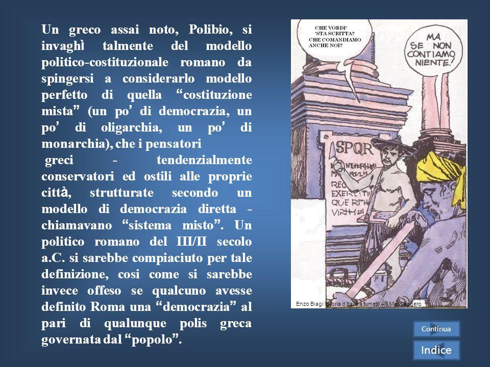 Un greco assai noto, Polibio, si invaghì talmente del modello politico-costituzionale romano da spingersi a considerarlo modello perfetto di quella costituzione mista (un po' di democrazia, un po' di oligarchia, un po' di monarchia), che i pensatori
