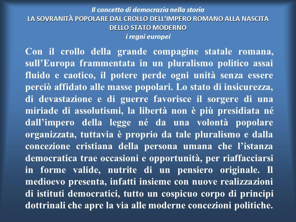 Il concetto di democrazia nella storia LA SOVRANITÀ POPOLARE DAL CROLLO DELL'IMPERO ROMANO ALLA NASCITA DELLO STATO MODERNO i regni europei