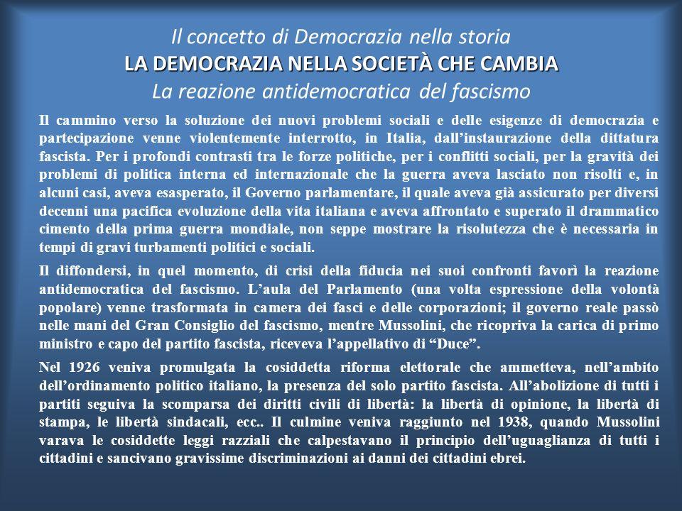 Il concetto di Democrazia nella storia LA DEMOCRAZIA NELLA SOCIETÀ CHE CAMBIA La reazione antidemocratica del fascismo