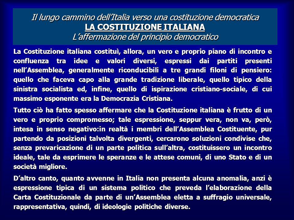 Il lungo cammino dell'Italia verso una costituzione democratica LA COSTITUZIONE ITALIANA L'affermazione del principio democratico