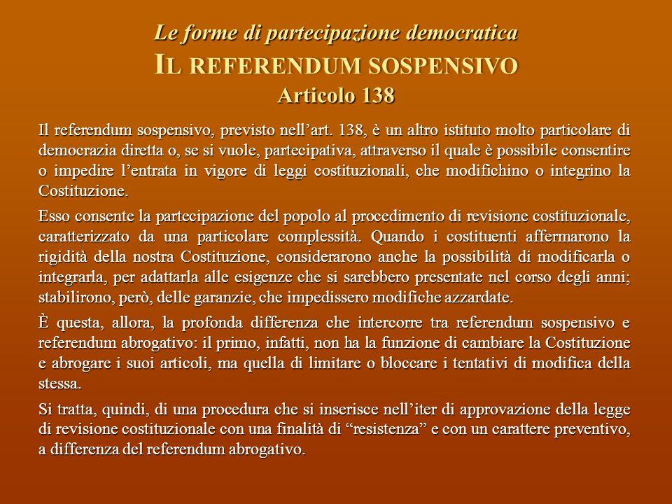 Le forme di partecipazione democratica Il referendum sospensivo Articolo 138