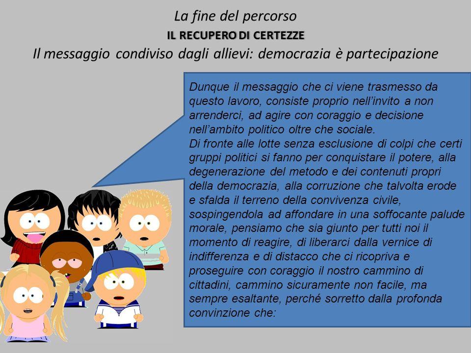 La fine del percorso il recupero di certezze Il messaggio condiviso dagli allievi: democrazia è partecipazione