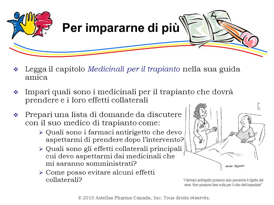 Per impararne di più Legga il capitolo Medicinali per il trapianto nella sua guida amica.