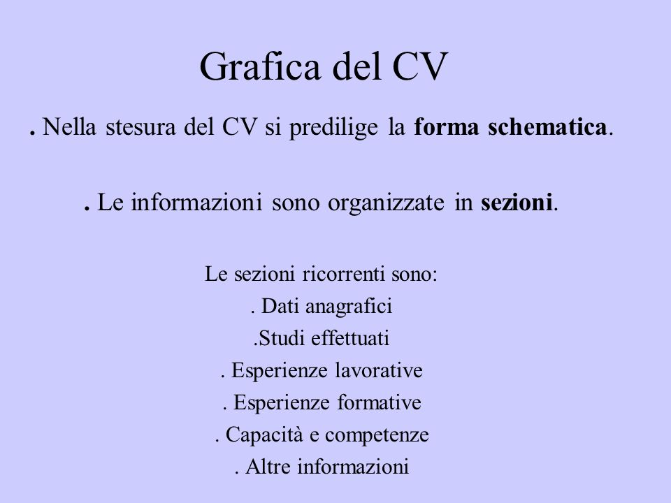 Grafica del CV . Nella stesura del CV si predilige la forma schematica. . Le informazioni sono organizzate in sezioni.