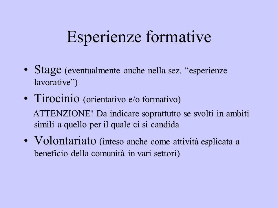 Esperienze formative Stage (eventualmente anche nella sez. esperienze lavorative ) Tirocinio (orientativo e/o formativo)