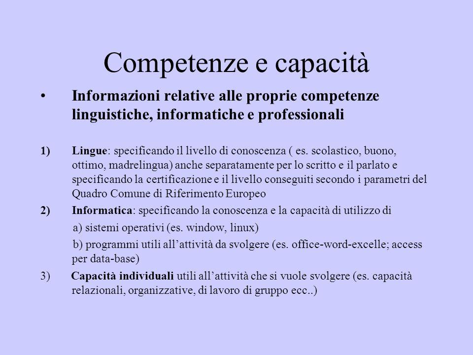 Competenze e capacità Informazioni relative alle proprie competenze linguistiche, informatiche e professionali.