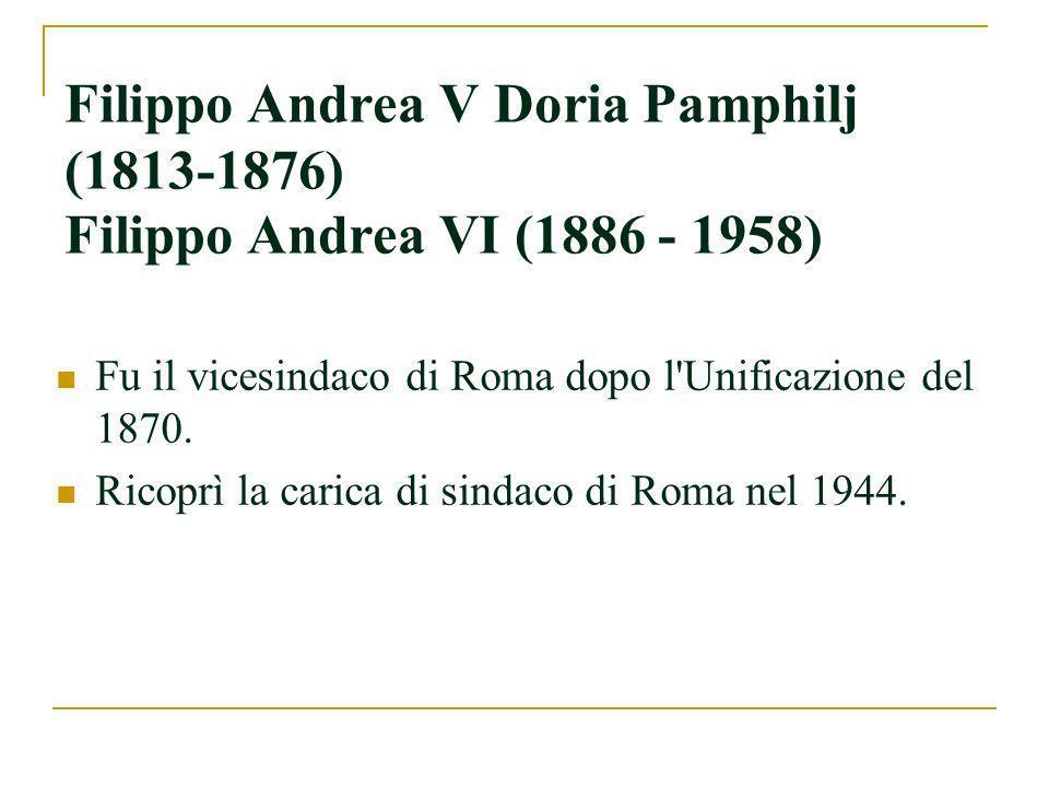 Filippo Andrea V Doria Pamphilj (1813-1876) Filippo Andrea VI (1886 - 1958)