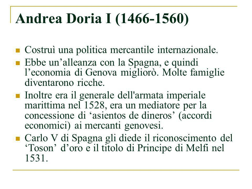 Andrea Doria I (1466-1560)Costruì una politica mercantile internazionale.