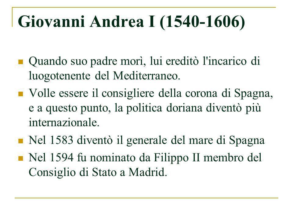 Giovanni Andrea I (1540-1606) Quando suo padre morì, lui ereditò l incarico di luogotenente del Mediterraneo.
