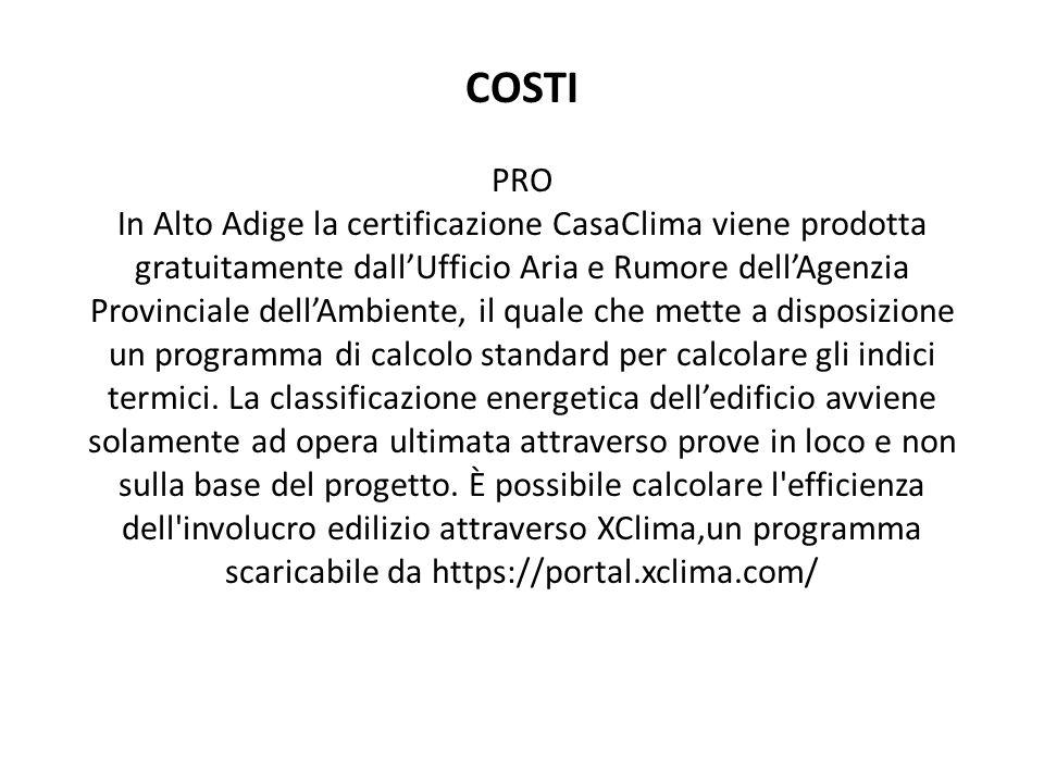 COSTI PRO In Alto Adige la certificazione CasaClima viene prodotta gratuitamente dall'Ufficio Aria e Rumore dell'Agenzia Provinciale dell'Ambiente, il quale che mette a disposizione un programma di calcolo standard per calcolare gli indici termici.