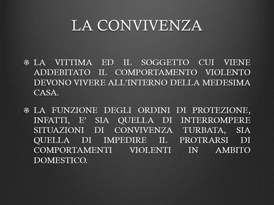 LA CONVIVENZA LA VITTIMA ED IL SOGGETTO CUI VIENE ADDEBITATO IL COMPORTAMENTO VIOLENTO DEVONO VIVERE ALL'INTERNO DELLA MEDESIMA CASA.