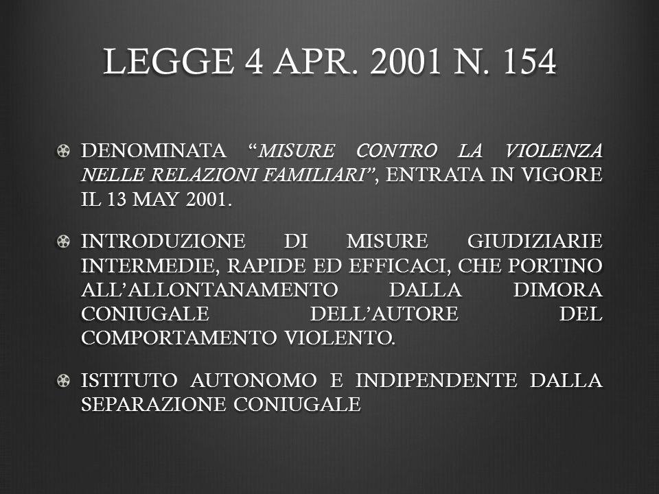 LEGGE 4 APR. 2001 N. 154 DENOMINATA MISURE CONTRO LA VIOLENZA NELLE RELAZIONI FAMILIARI , ENTRATA IN VIGORE IL 13 MAY 2001.