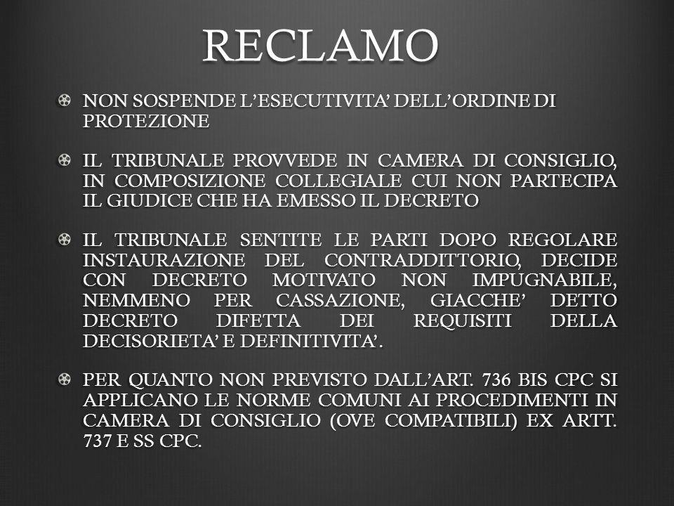 RECLAMO NON SOSPENDE L'ESECUTIVITA' DELL'ORDINE DI PROTEZIONE
