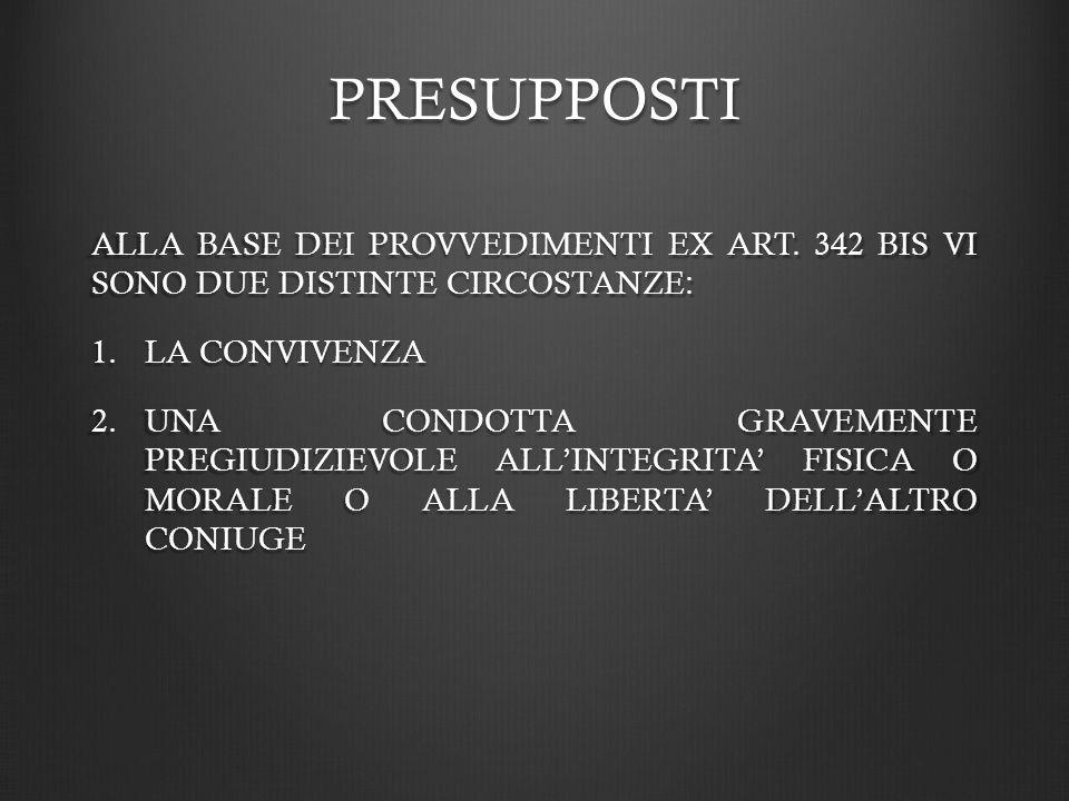 PRESUPPOSTI ALLA BASE DEI PROVVEDIMENTI EX ART. 342 BIS VI SONO DUE DISTINTE CIRCOSTANZE: LA CONVIVENZA.