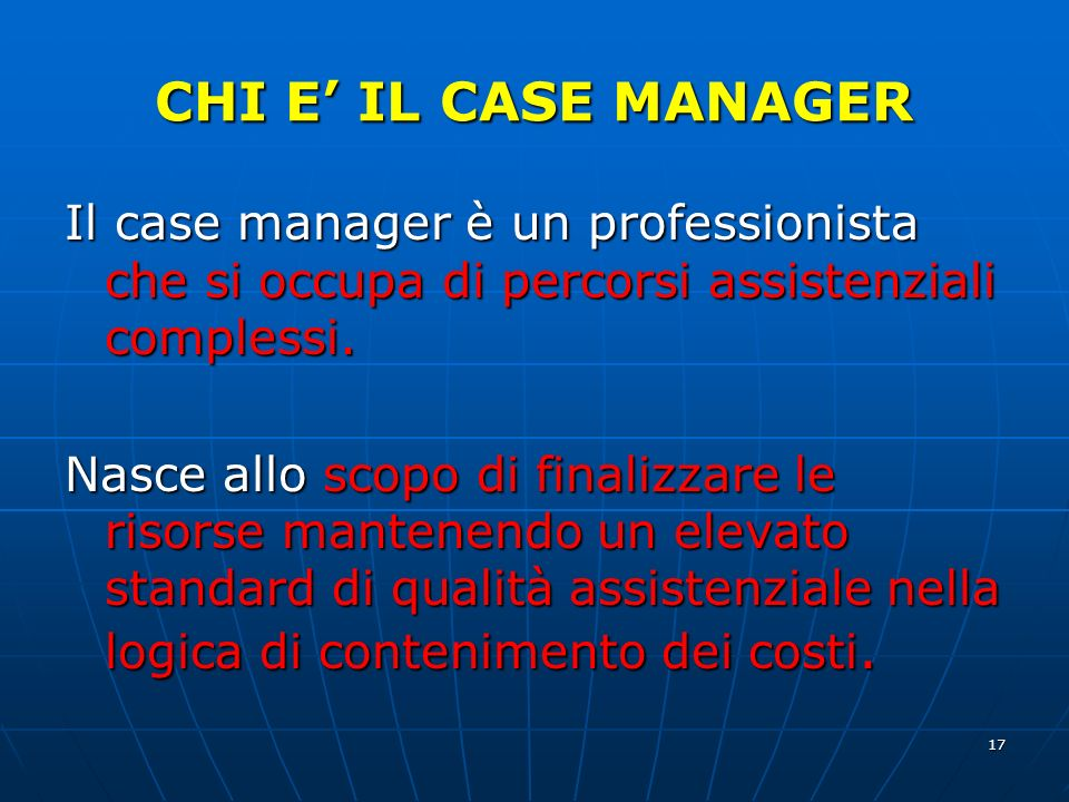 CHI E' IL CASE MANAGER Il case manager è un professionista che si occupa di percorsi assistenziali complessi.