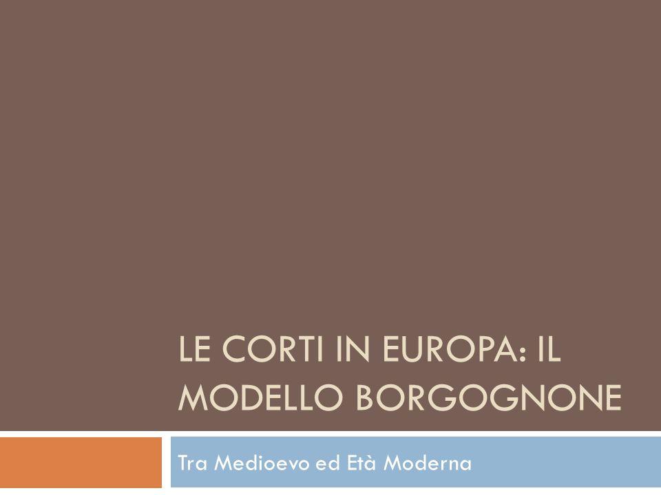 LE cortI in europa: il modello borgognone
