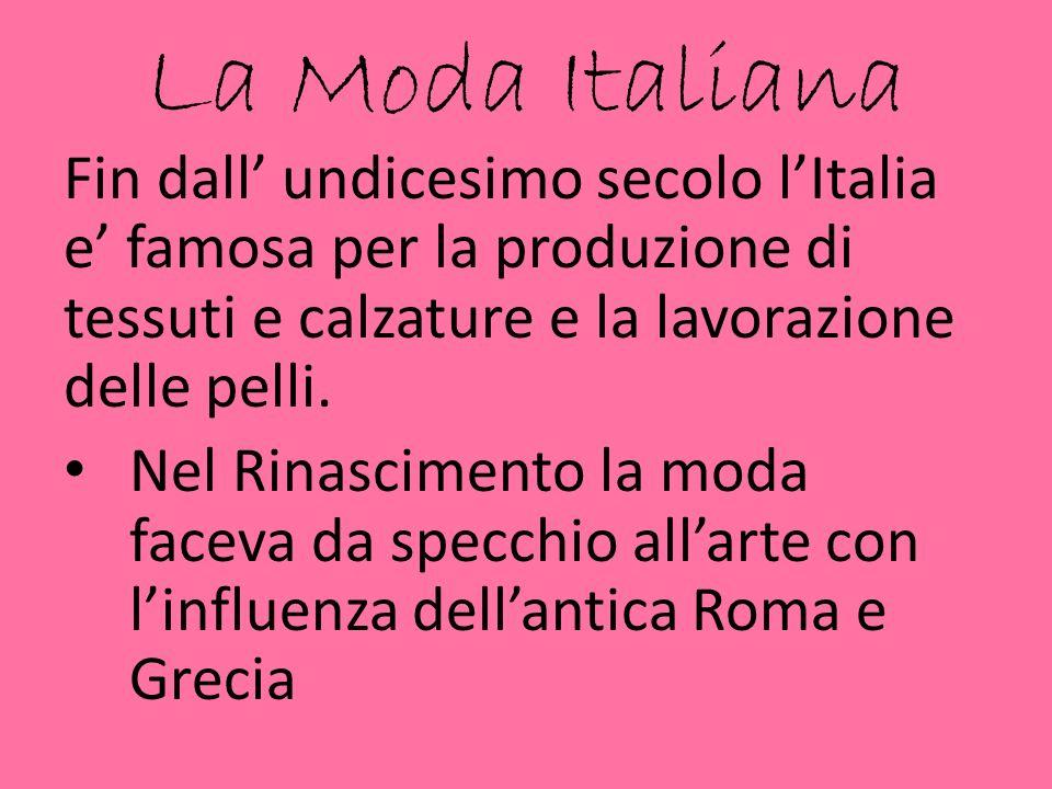 La Moda Italiana Fin dall' undicesimo secolo l'Italia e' famosa per la produzione di tessuti e calzature e la lavorazione delle pelli.