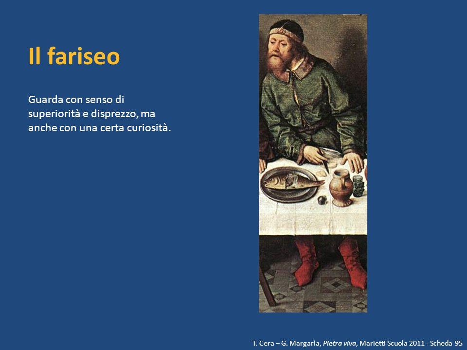 Il fariseo Guarda con senso di superiorità e disprezzo, ma anche con una certa curiosità.