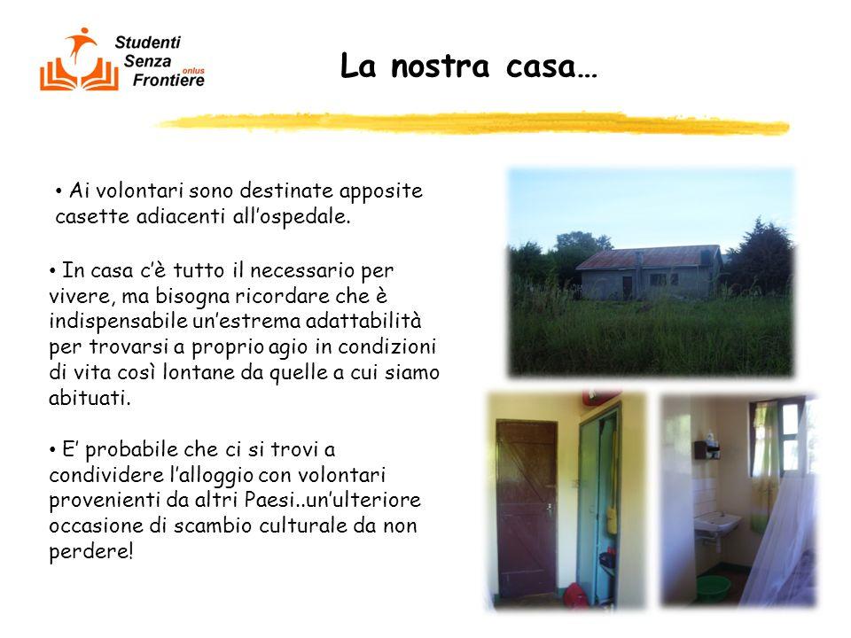 La nostra casa… Ai volontari sono destinate apposite casette adiacenti all'ospedale.