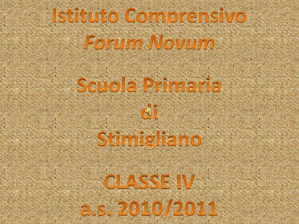Istituto Comprensivo Forum Novum Scuola Primaria di Stimigliano CLASSE IV a.s. 2010/2011