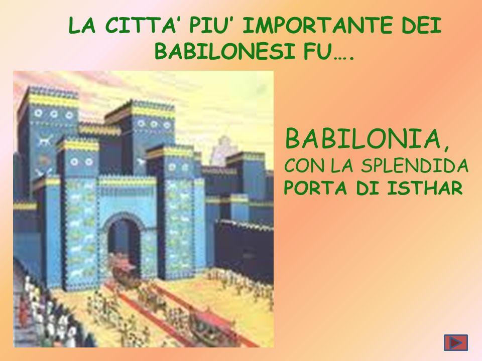 LA CITTA' PIU' IMPORTANTE DEI BABILONESI FU….