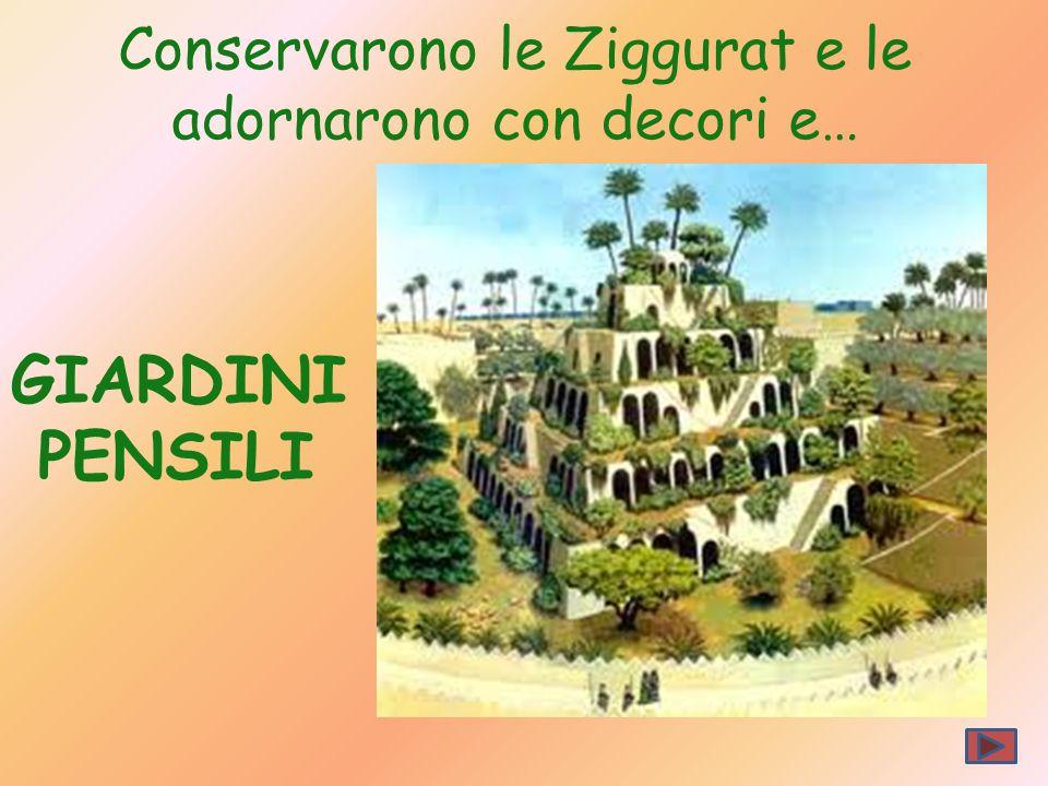 Conservarono le Ziggurat e le adornarono con decori e…