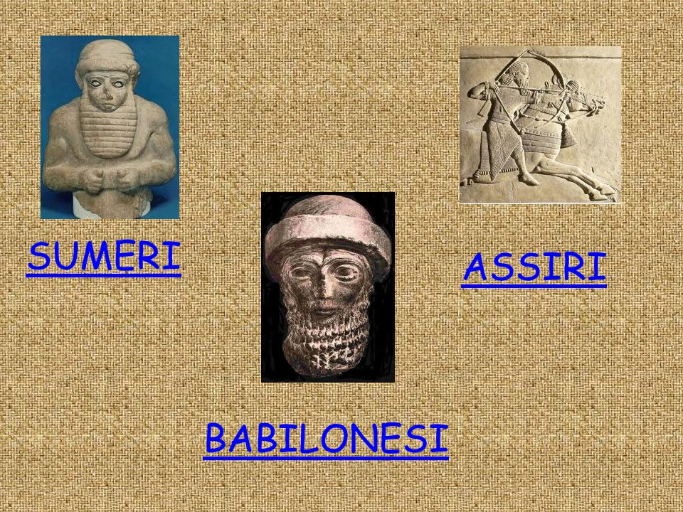 SUMERI ASSIRI BABILONESI
