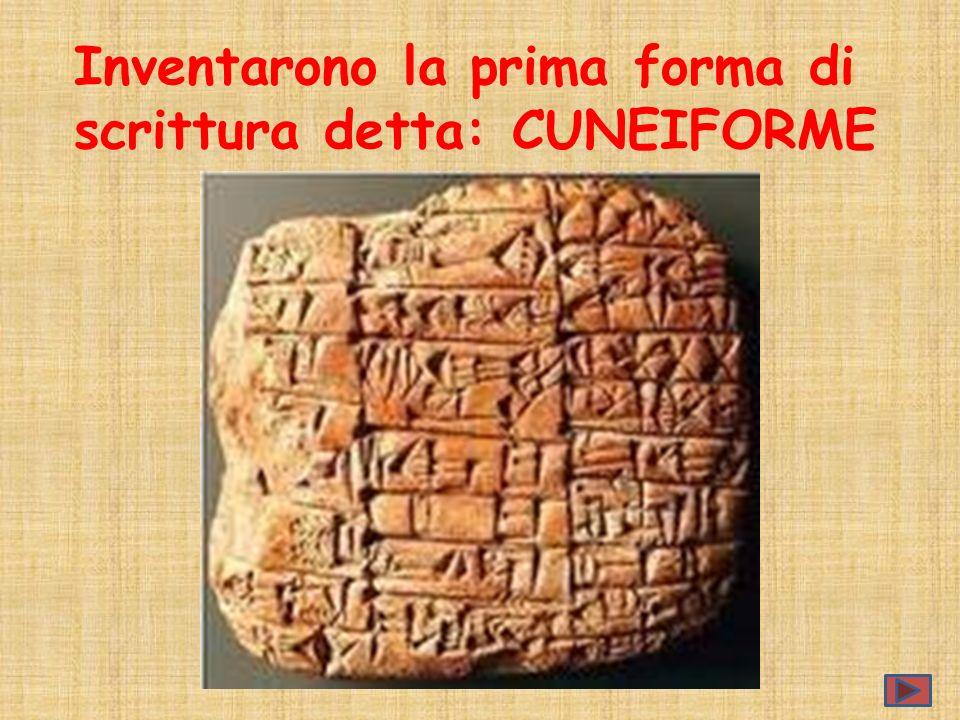 Inventarono la prima forma di scrittura detta: CUNEIFORME