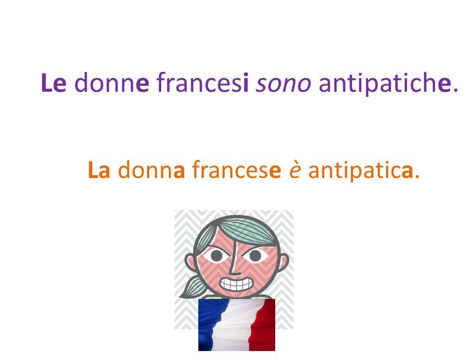 Le donne francesi sono antipatiche.
