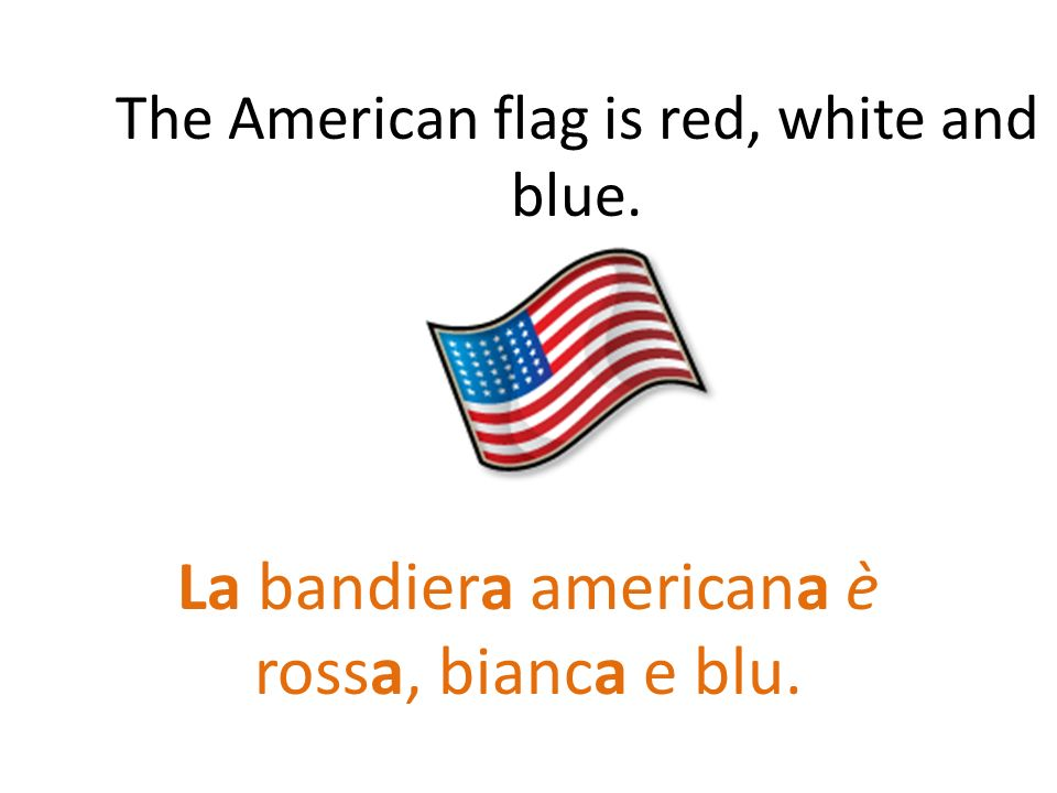 The American flag is red, white and blue.