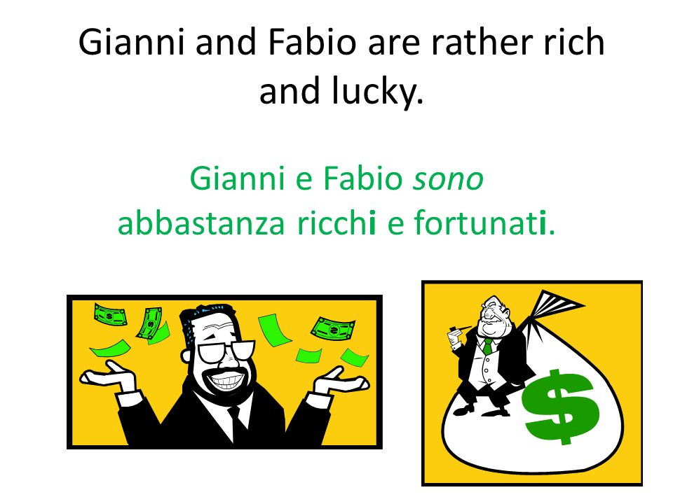 Gianni and Fabio are rather rich and lucky.